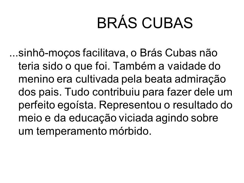 BRÁS CUBAS...sinhô-moços facilitava, o Brás Cubas não teria sido o que foi.