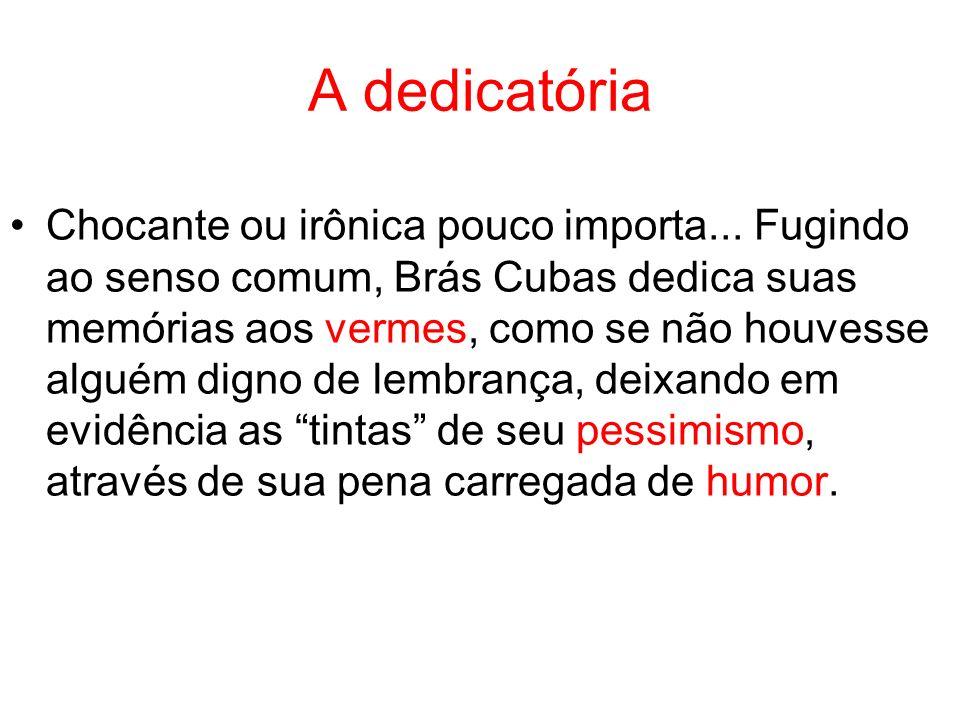 A dedicatória O verbo roeu (no passado), significa que Brás Cubas não é, materialmente, mais nada, não deve satisfações a ninguém.