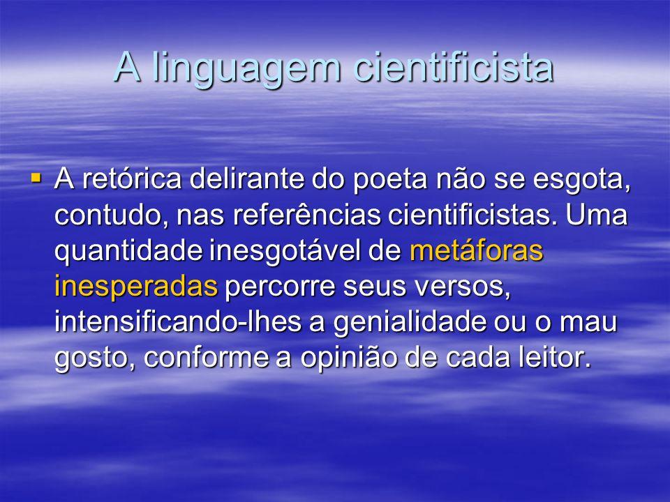 A linguagem cientificista Para o poeta e crítico Ferreira Gullar, a poesia de Augusto dos Anjos possui um caráter inovador porque ela rompe com as conveniências verbais e sociais e leva o poeta pré-modernista a mesclar a beleza e o asco.