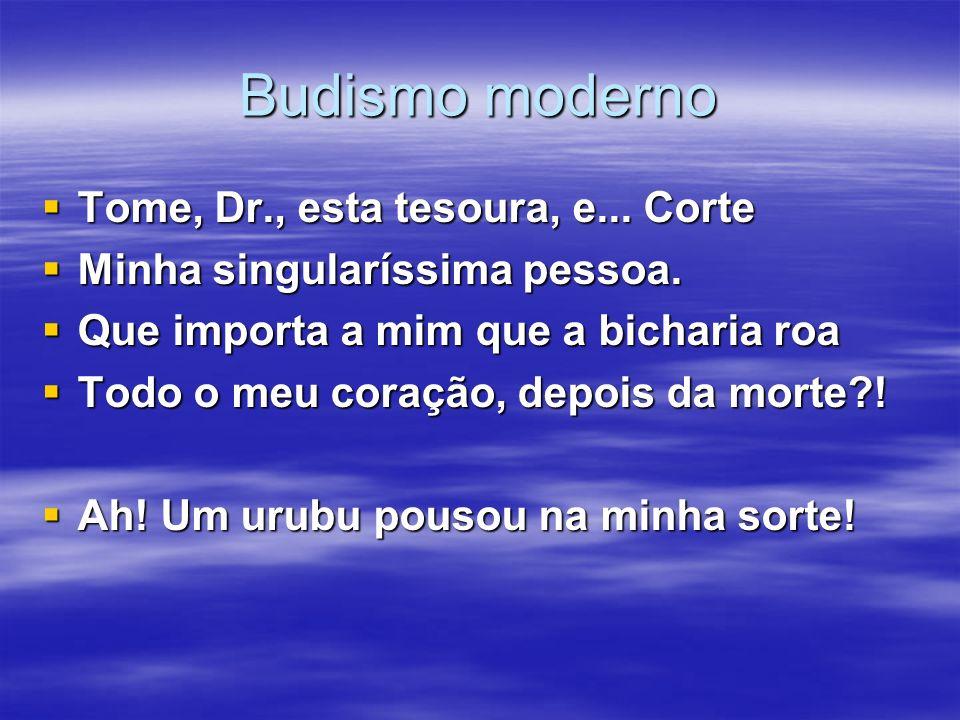 Budismo moderno Tome, Dr., esta tesoura, e... Corte Tome, Dr., esta tesoura, e... Corte Minha singularíssima pessoa. Minha singularíssima pessoa. Que