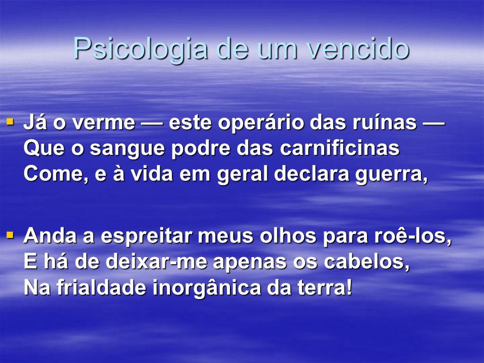 Psicologia de um vencido Síntese da morbidez associada ao linguajar cientificista e à ousadia das imagens.