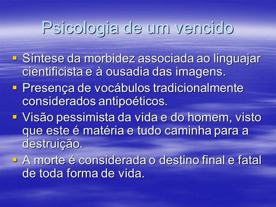 Psicologia de um vencido Síntese da morbidez associada ao linguajar cientificista e à ousadia das imagens. Síntese da morbidez associada ao linguajar