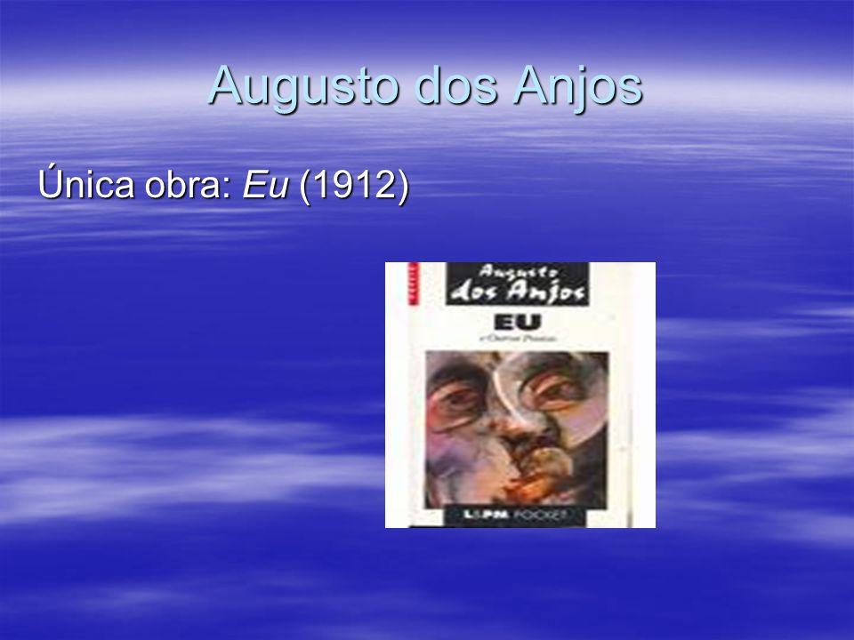 Augusto dos Anjos Única obra: Eu (1912)