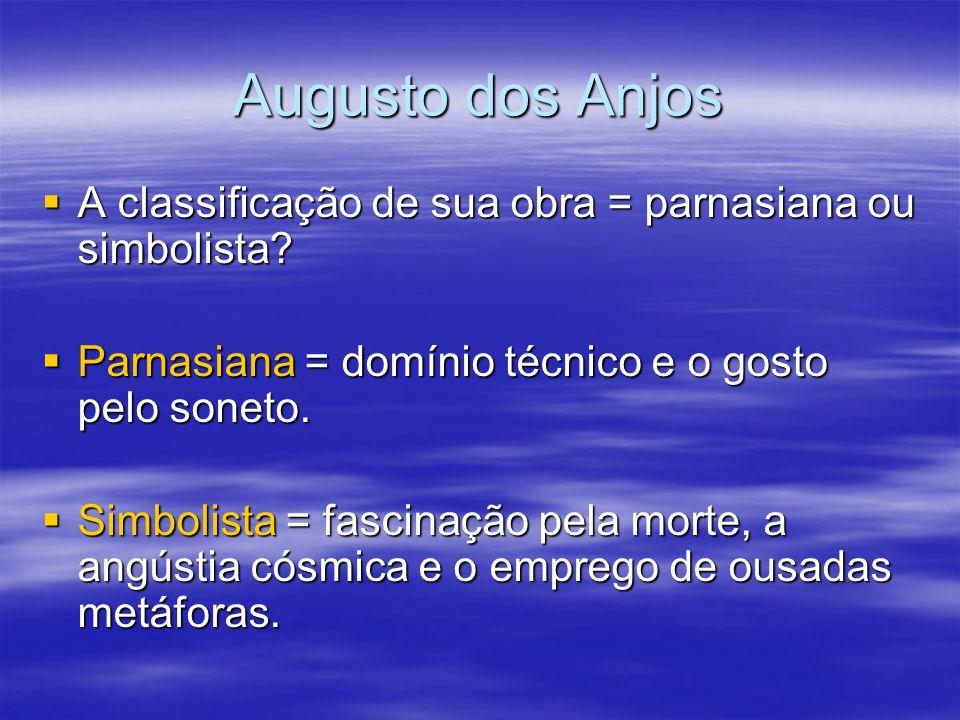 Augusto dos Anjos A classificação de sua obra = parnasiana ou simbolista? A classificação de sua obra = parnasiana ou simbolista? Parnasiana = domínio