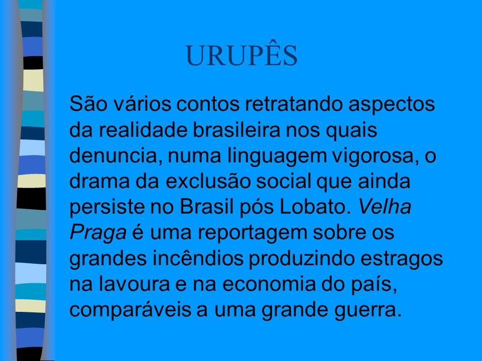 URUPÊS São vários contos retratando aspectos da realidade brasileira nos quais denuncia, numa linguagem vigorosa, o drama da exclusão social que ainda