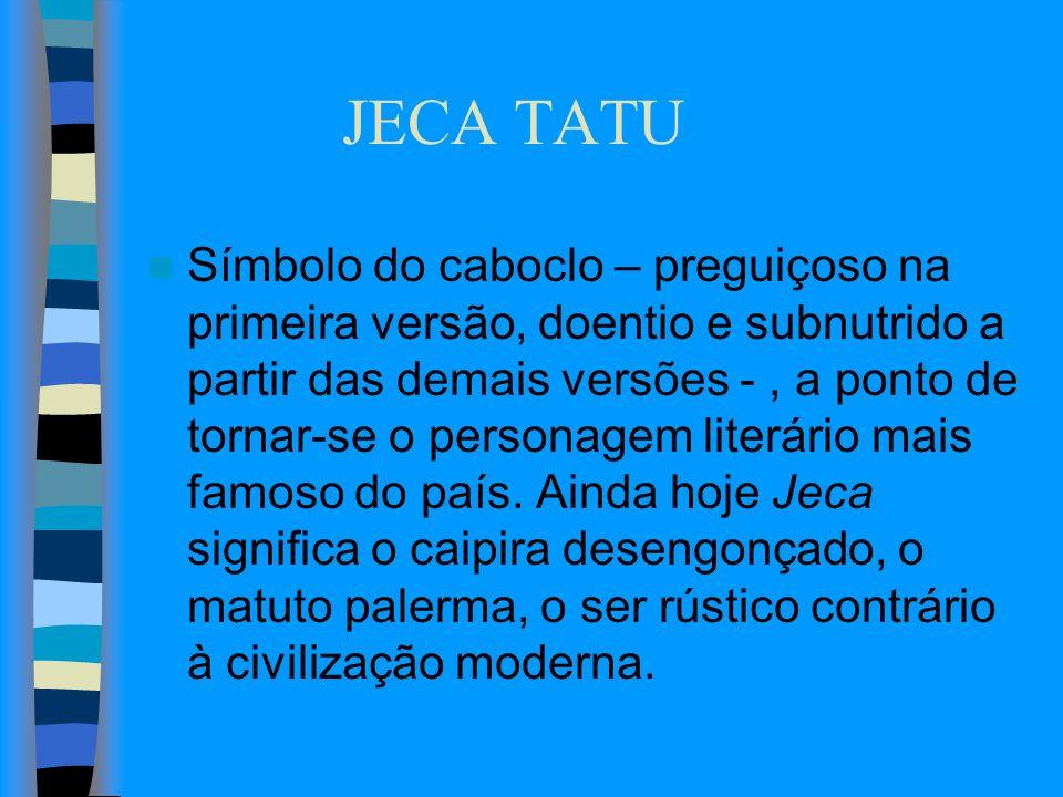 JECA TATU Símbolo do caboclo – preguiçoso na primeira versão, doentio e subnutrido a partir das demais versões -, a ponto de tornar-se o personagem li