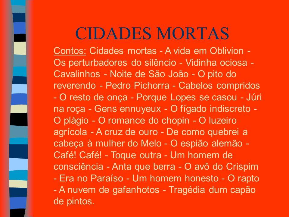 CIDADES MORTAS Contos: Cidades mortas - A vida em Oblivion - Os perturbadores do silêncio - Vidinha ociosa - Cavalinhos - Noite de São João - O pito d