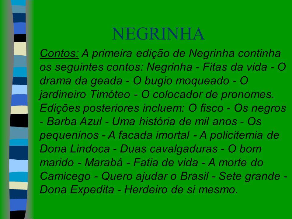 NEGRINHA Contos: A primeira edição de Negrinha continha os seguintes contos: Negrinha - Fitas da vida - O drama da geada - O bugio moqueado - O jardin