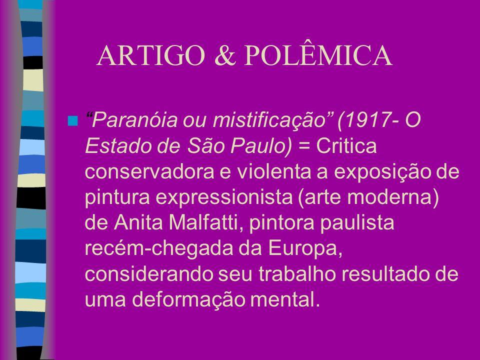 ARTIGO & POLÊMICA Paranóia ou mistificação (1917- O Estado de São Paulo) = Critica conservadora e violenta a exposição de pintura expressionista (arte