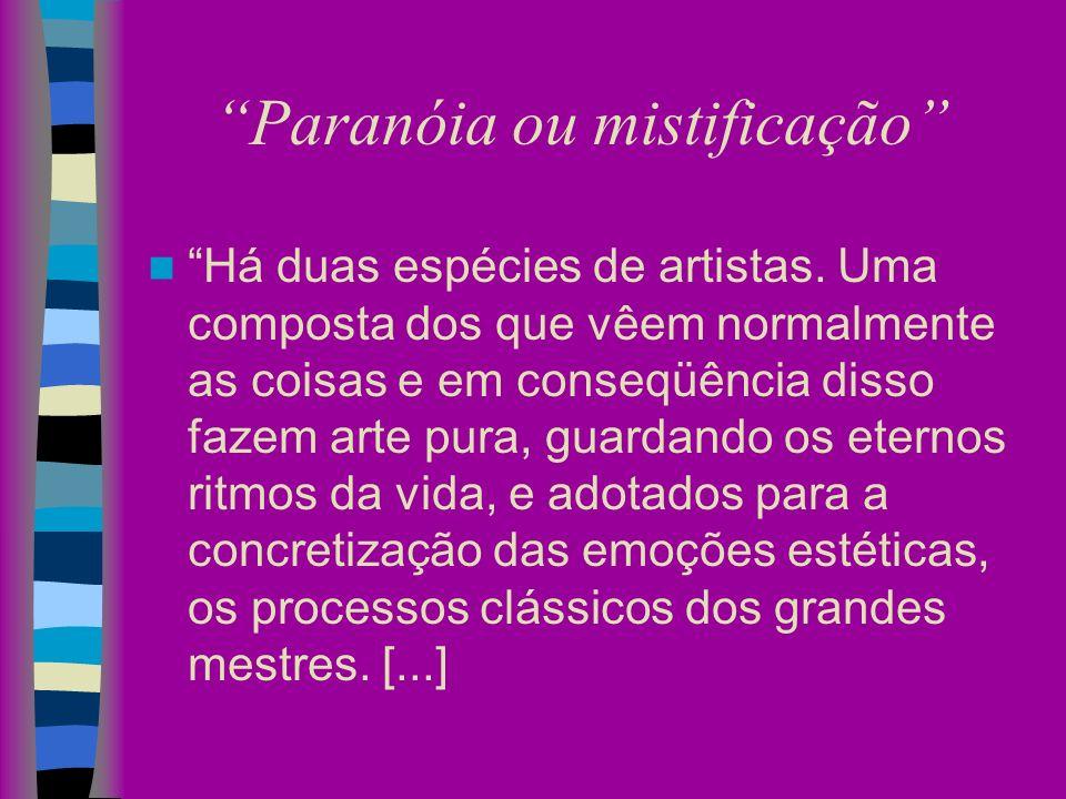 Paranóia ou mistificação Há duas espécies de artistas. Uma composta dos que vêem normalmente as coisas e em conseqüência disso fazem arte pura, guarda