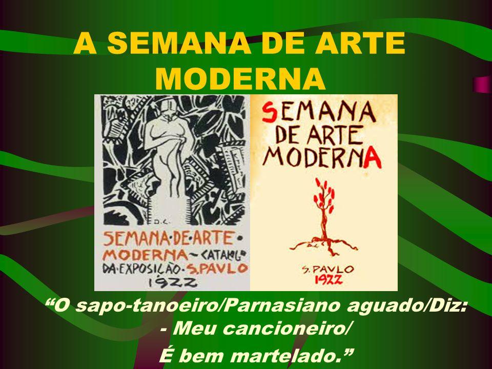 A SEMANA DE ARTE MODERNA O sapo-tanoeiro/Parnasiano aguado/Diz: - Meu cancioneiro/ É bem martelado.