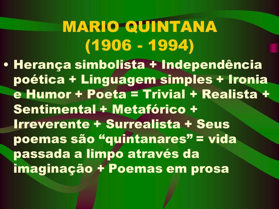 MARIO QUINTANA (1906 - 1994) Herança simbolista + Independência poética + Linguagem simples + Ironia e Humor + Poeta = Trivial + Realista + Sentimenta