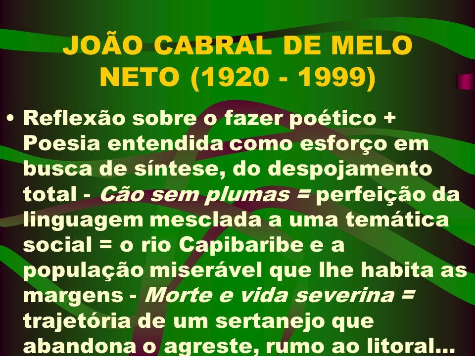 JOÃO CABRAL DE MELO NETO (1920 - 1999) Reflexão sobre o fazer poético + Poesia entendida como esforço em busca de síntese, do despojamento total - Cão