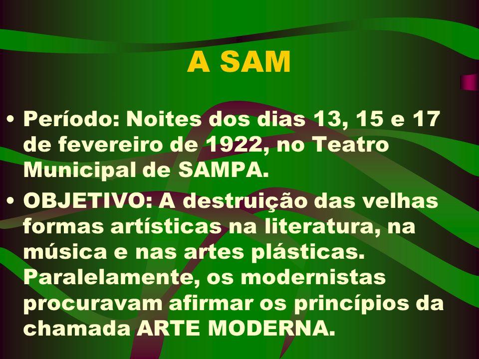 A SAM Período: Noites dos dias 13, 15 e 17 de fevereiro de 1922, no Teatro Municipal de SAMPA. OBJETIVO: A destruição das velhas formas artísticas na