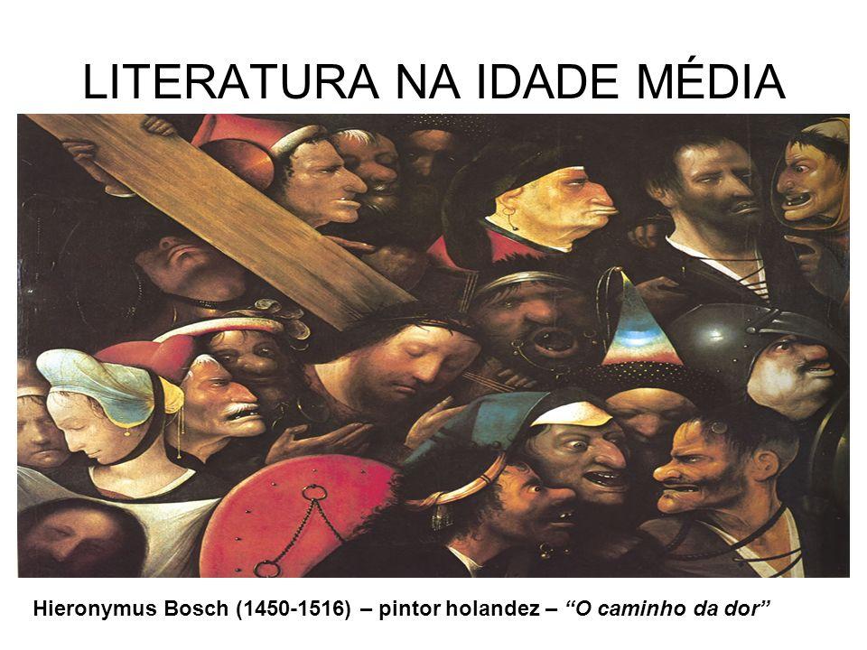 LITERATURA NA IDADE MÉDIA Hieronymus Bosch (1450-1516) – pintor holandez – O caminho da dor