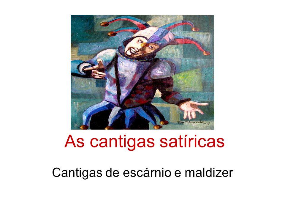 As cantigas satíricas Cantigas de escárnio e maldizer