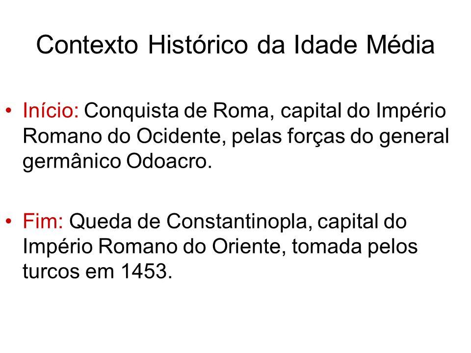 Contexto Histórico da Idade Média Início: Conquista de Roma, capital do Império Romano do Ocidente, pelas forças do general germânico Odoacro.