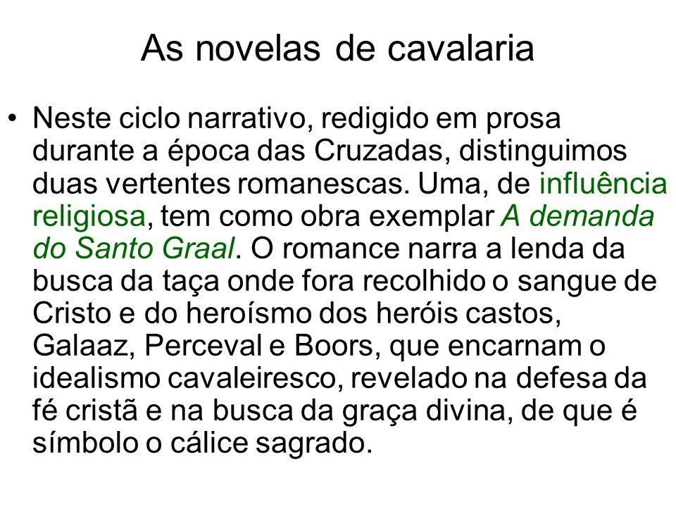 As novelas de cavalaria Neste ciclo narrativo, redigido em prosa durante a época das Cruzadas, distinguimos duas vertentes romanescas. Uma, de influên