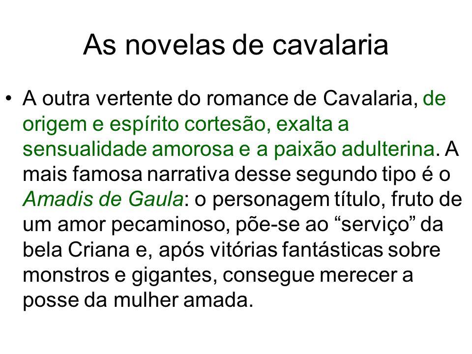 As novelas de cavalaria A outra vertente do romance de Cavalaria, de origem e espírito cortesão, exalta a sensualidade amorosa e a paixão adulterina.
