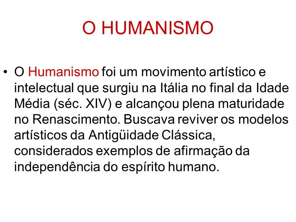 O HUMANISMO O Humanismo foi um movimento artístico e intelectual que surgiu na Itália no final da Idade Média (séc. XIV) e alcançou plena maturidade n