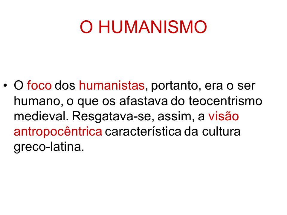 O HUMANISMO O foco dos humanistas, portanto, era o ser humano, o que os afastava do teocentrismo medieval. Resgatava-se, assim, a visão antropocêntric