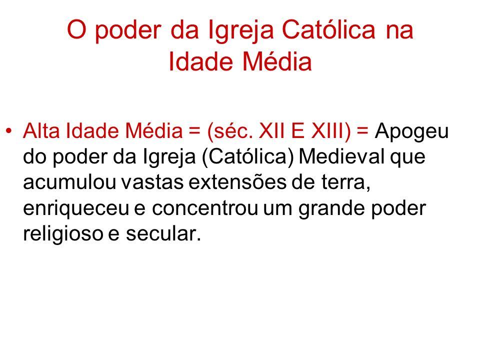 O poder da Igreja Católica na Idade Média Alta Idade Média = (séc. XII E XIII) = Apogeu do poder da Igreja (Católica) Medieval que acumulou vastas ext