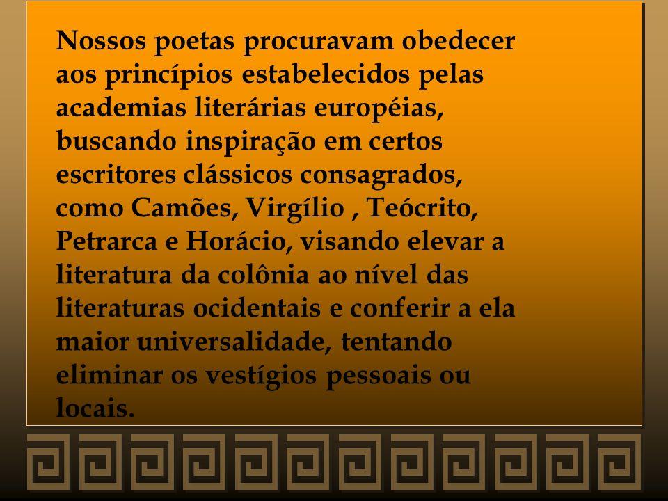 Nossos poetas procuravam obedecer aos princípios estabelecidos pelas academias literárias européias, buscando inspiração em certos escritores clássico