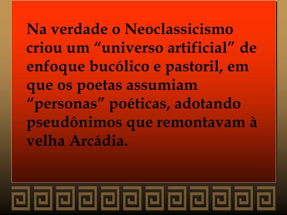 Na verdade o Neoclassicismo criou um universo artificial de enfoque bucólico e pastoril, em que os poetas assumiam personas poéticas, adotando pseudôn