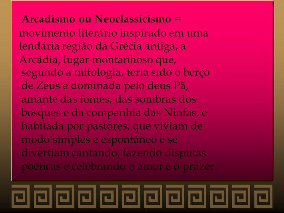 Arcadismo ou Neoclassicismo = movimento literário inspirado em uma lendária região da Grécia antiga, a Arcádia, lugar montanhoso que, segundo a mitolo
