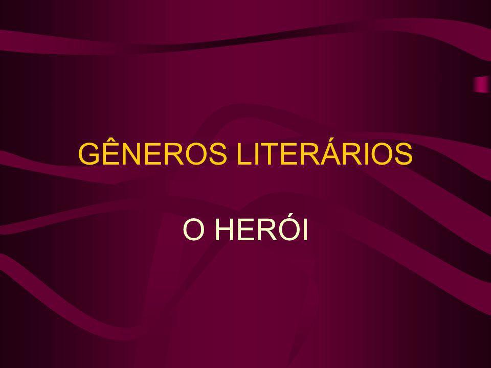 GÊNEROS LITERÁRIOS O HERÓI