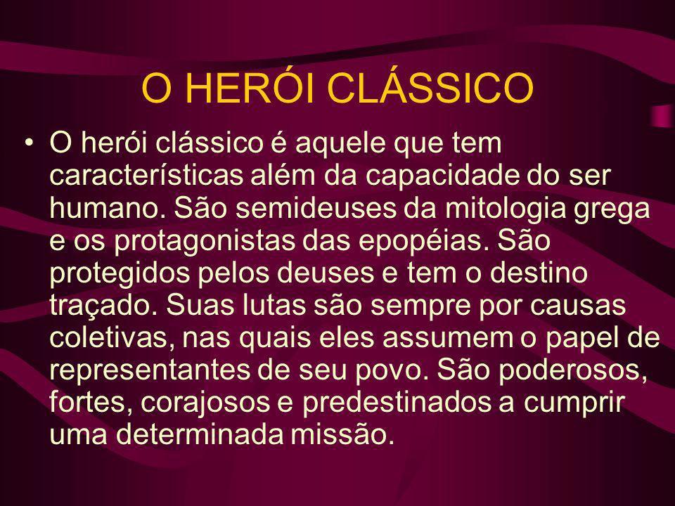O herói clássico é aquele que tem características além da capacidade do ser humano. São semideuses da mitologia grega e os protagonistas das epopéias.