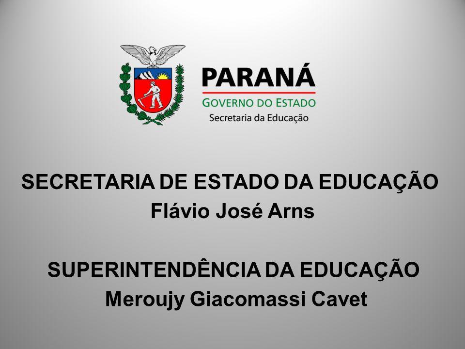 SECRETARIA DE ESTADO DA EDUCAÇÃO Flávio José Arns SUPERINTENDÊNCIA DA EDUCAÇÃO Meroujy Giacomassi Cavet