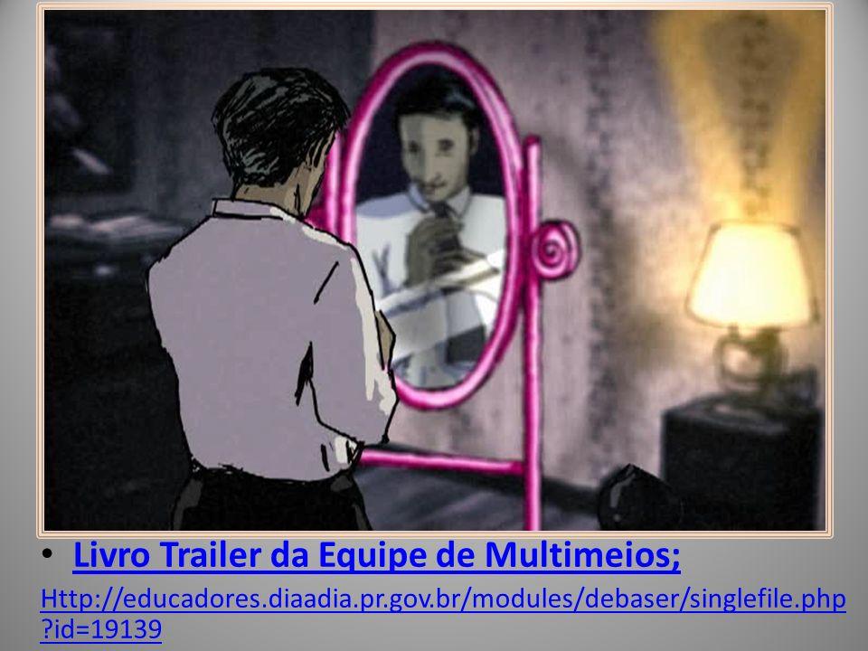 Livro Trailer da Equipe de Multimeios; Http://educadores.diaadia.pr.gov.br/modules/debaser/singlefile.php ?id=19139