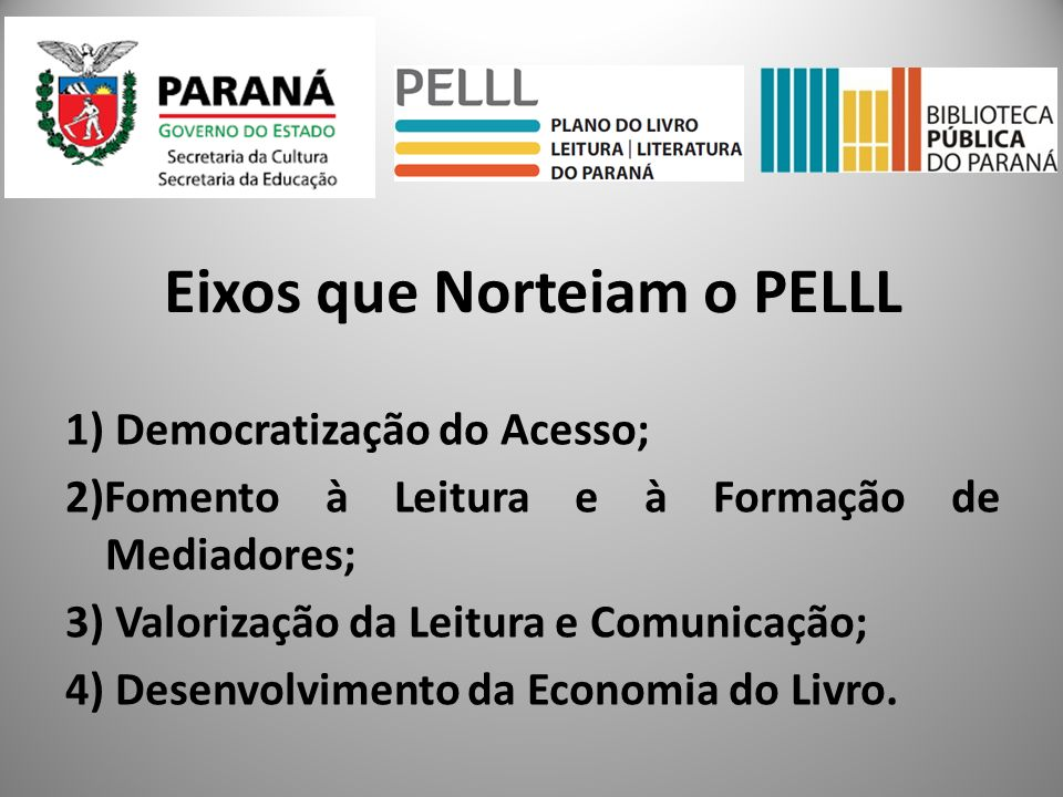 1) Democratização do Acesso; 2)Fomento à Leitura e à Formação de Mediadores; 3) Valorização da Leitura e Comunicação; 4) Desenvolvimento da Economia d