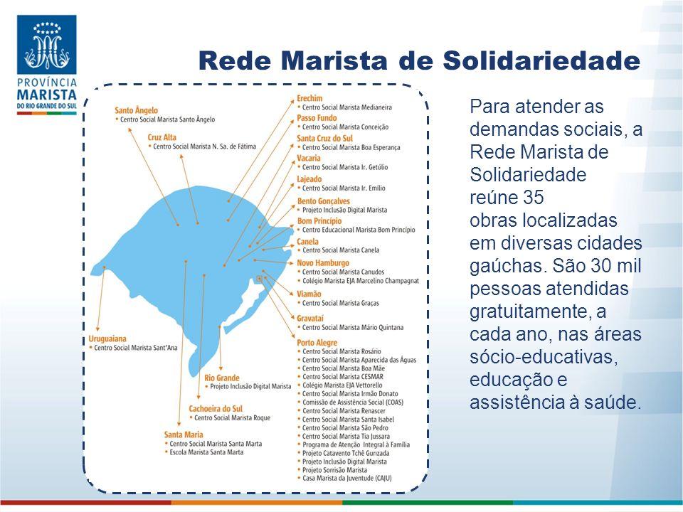 Rede Marista de Solidariedade Para atender as demandas sociais, a Rede Marista de Solidariedade reúne 35 obras localizadas em diversas cidades gaúchas