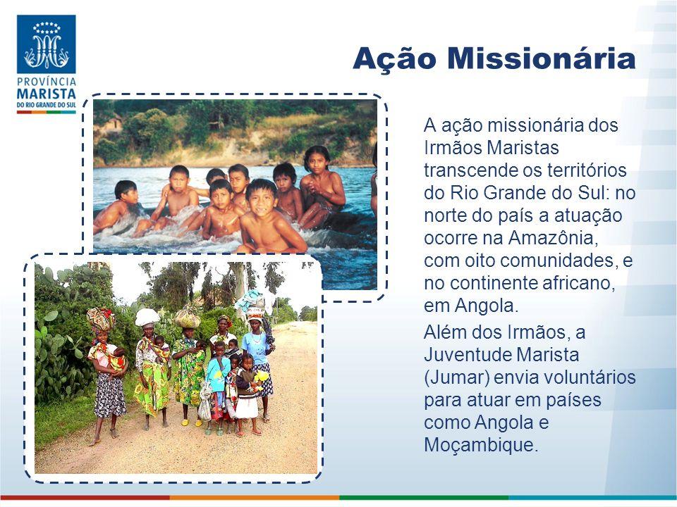 Ação Missionária A ação missionária dos Irmãos Maristas transcende os territórios do Rio Grande do Sul: no norte do país a atuação ocorre na Amazônia,