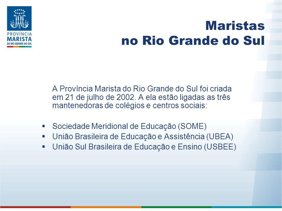 Maristas no Rio Grande do Sul A Província Marista do Rio Grande do Sul foi criada em 21 de julho de 2002. A ela estão ligadas as três mantenedoras de