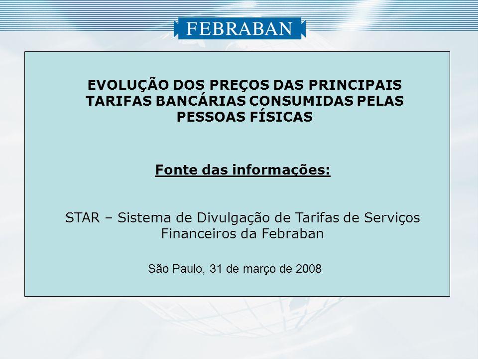 1 Fonte das informações: STAR – Sistema de Divulgação de Tarifas de Serviços Financeiros da Febraban EVOLUÇÃO DOS PREÇOS DAS PRINCIPAIS TARIFAS BANCÁRIAS CONSUMIDAS PELAS PESSOAS FÍSICAS São Paulo, 31 de março de 2008
