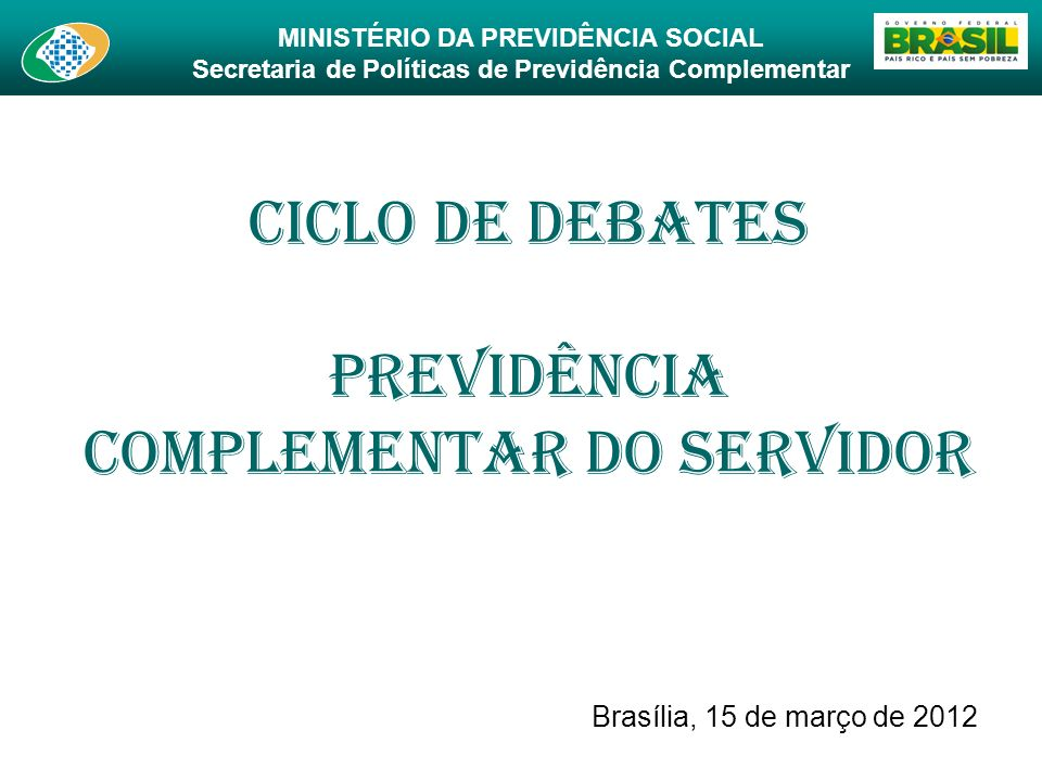 MINISTÉRIO DA PREVIDÊNCIA SOCIAL Secretaria de Políticas de Previdência Complementar 12 Projeto de Lei º 1992, de 2007 Institui o regime de previdência complementar para o servidor público titular de cargo efetivo (art.