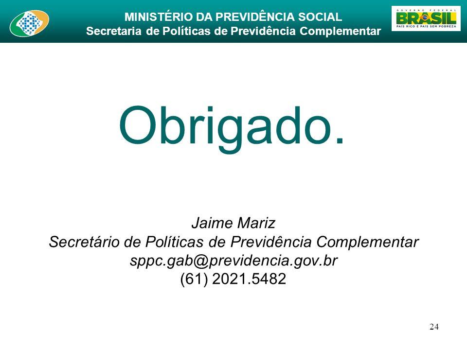 MINISTÉRIO DA PREVIDÊNCIA SOCIAL Secretaria de Políticas de Previdência Complementar 24 Jaime Mariz Secretário de Políticas de Previdência Complementa