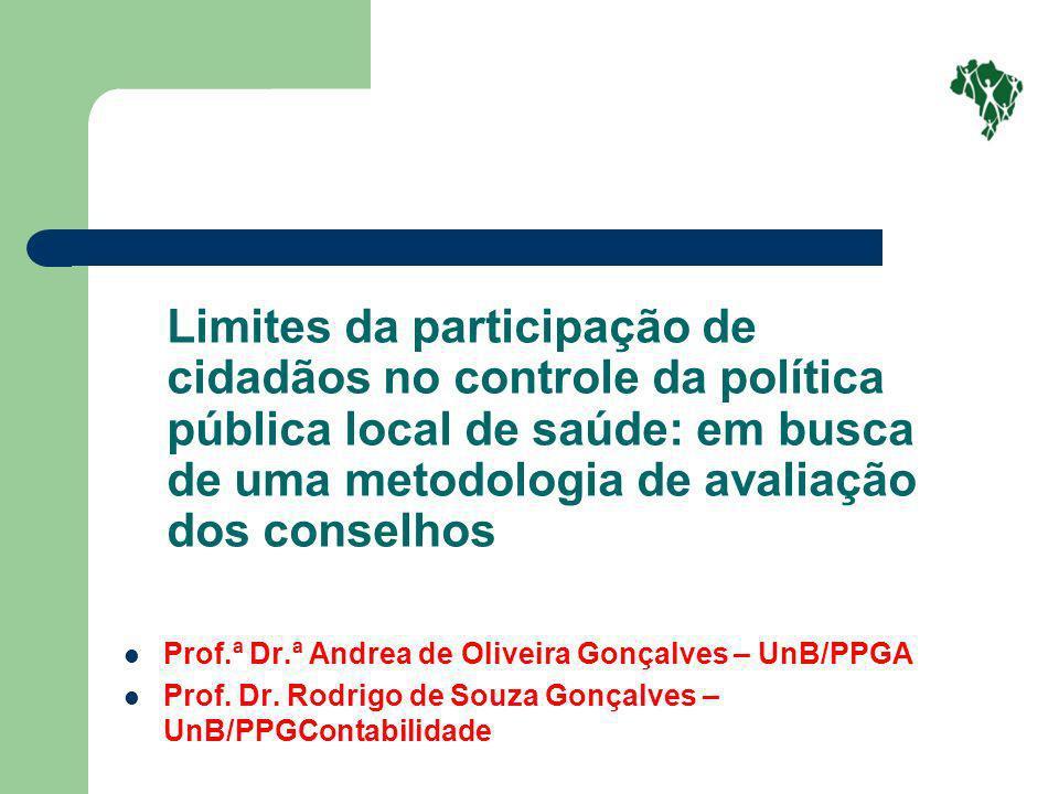 Limites da participação de cidadãos no controle da política pública local de saúde: em busca de uma metodologia de avaliação dos conselhos Prof.ª Dr.ª