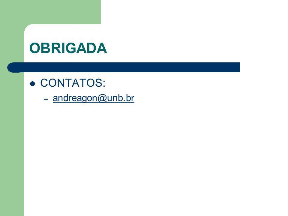 OBRIGADA CONTATOS: – andreagon@unb.br andreagon@unb.br