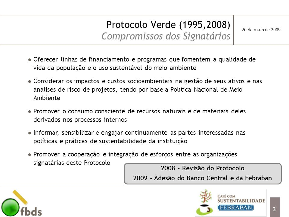 4 Protocolo Verde Instituições Signatárias Estrutura responsável: Departamento de Meio Ambiente Sistema de classificação prévia dos projetos, segundo risco ambiental Criação de linhas de crédito específicas para o meio ambiente Apoio ao controle ambiental das empresas produtivas Apoio à coleta, tratamento e disposição do lixo urbano e hospitalar Avaliação, em operações indiretas (FINAME, BNDES Automático), quanto à forma de utilização dos insumos 20 de maio de 2009