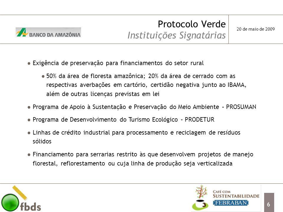 7 Protocolo Verde Instituições Signatárias Criação de grupo de trabalho interdisciplinar para desenvolvimento de ações mais eficazes em relação ao meio ambiente Utilização de sistemas de classificação e análise semelhantes aos do BNDES Processo de concessão de crédito rural similar ao do Banco do Brasil Programa de Difusão Tecnológica Financiamento de profissionais de ciências agrárias para aquisição e manejo de propriedades rurais, exigindo que os mesmos prestem serviços de assistência técnica e difusão tecnológica 20 de maio de 2009