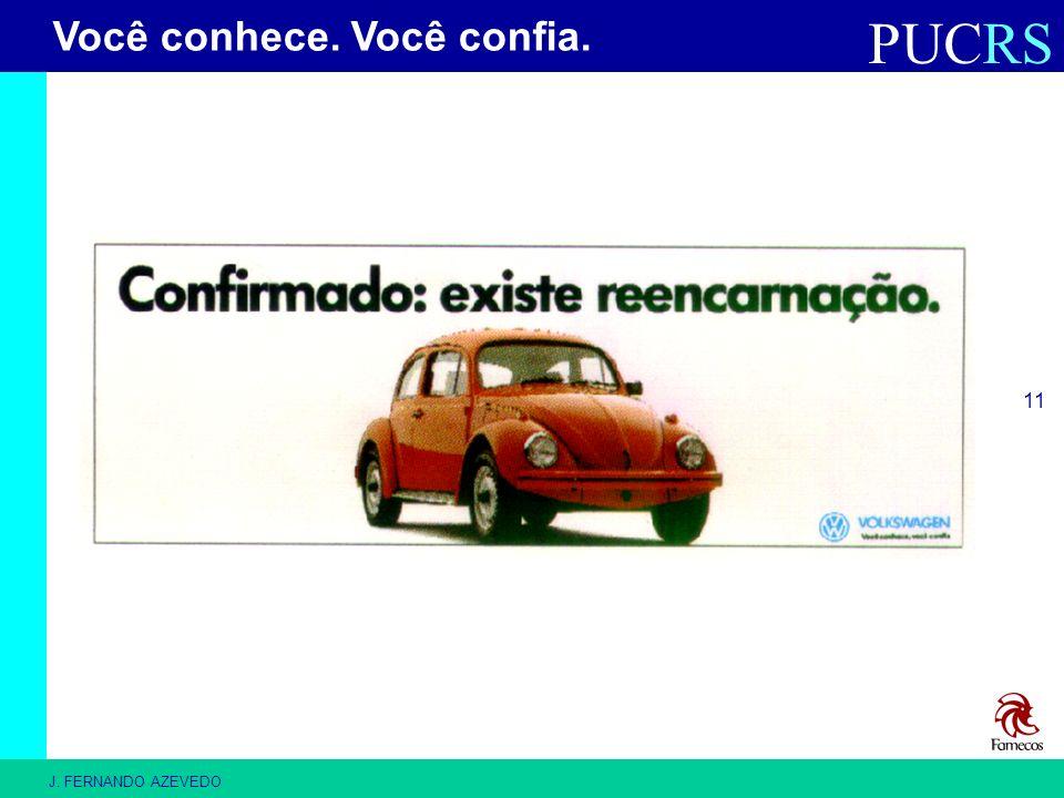PUCRS J. FERNANDO AZEVEDO 11 Você conhece. Você confia.