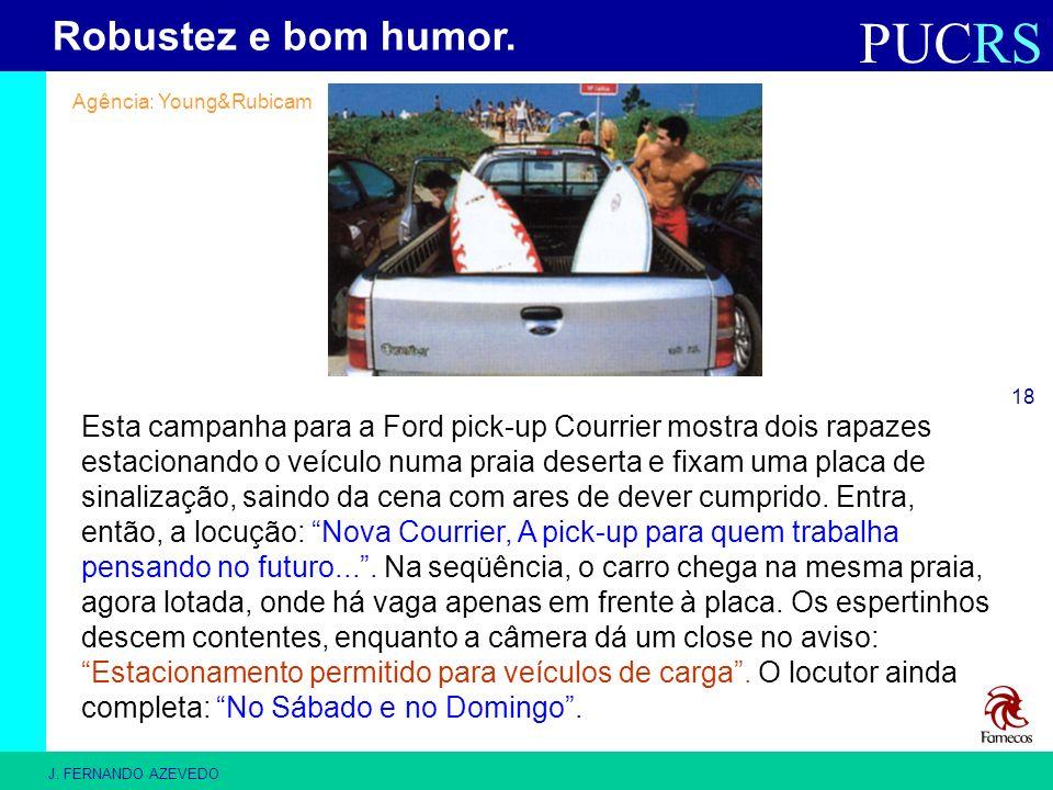 PUCRS J. FERNANDO AZEVEDO 18 Esta campanha para a Ford pick-up Courrier mostra dois rapazes estacionando o veículo numa praia deserta e fixam uma plac