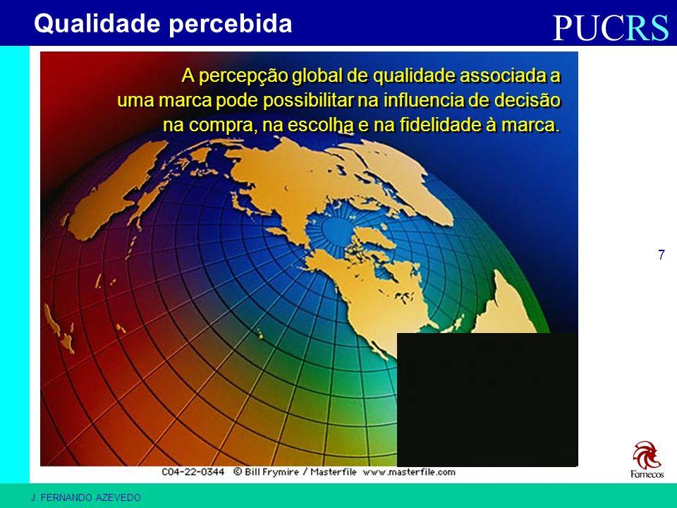 PUCRS J. FERNANDO AZEVEDO 7 A percepção global de qualidade associada a uma marca pode possibilitar na influencia de decisão na compra, na escolha e n