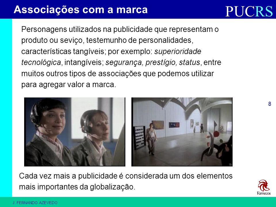 PUCRS J. FERNANDO AZEVEDO 8 Personagens utilizados na publicidade que representam o produto ou seviço, testemunho de personalidades, características t