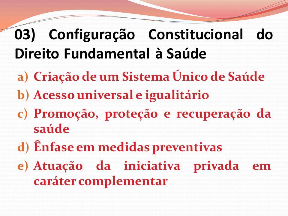 03) Configuração Constitucional do Direito Fundamental à Saúde a) Criação de um Sistema Único de Saúde b) Acesso universal e igualitário c) Promoção,