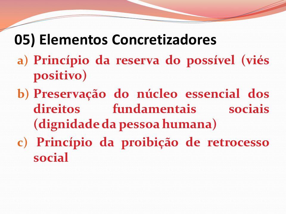 05) Elementos Concretizadores a) Princípio da reserva do possível (viés positivo) b) Preservação do núcleo essencial dos direitos fundamentais sociais